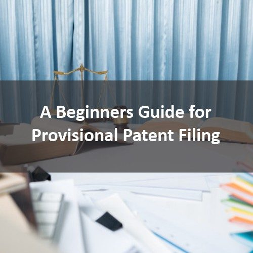 A Beginners Guide for Provisional Patent Filing
